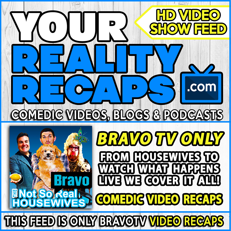 Your Reality Recaps: BravoTV Video Recaps