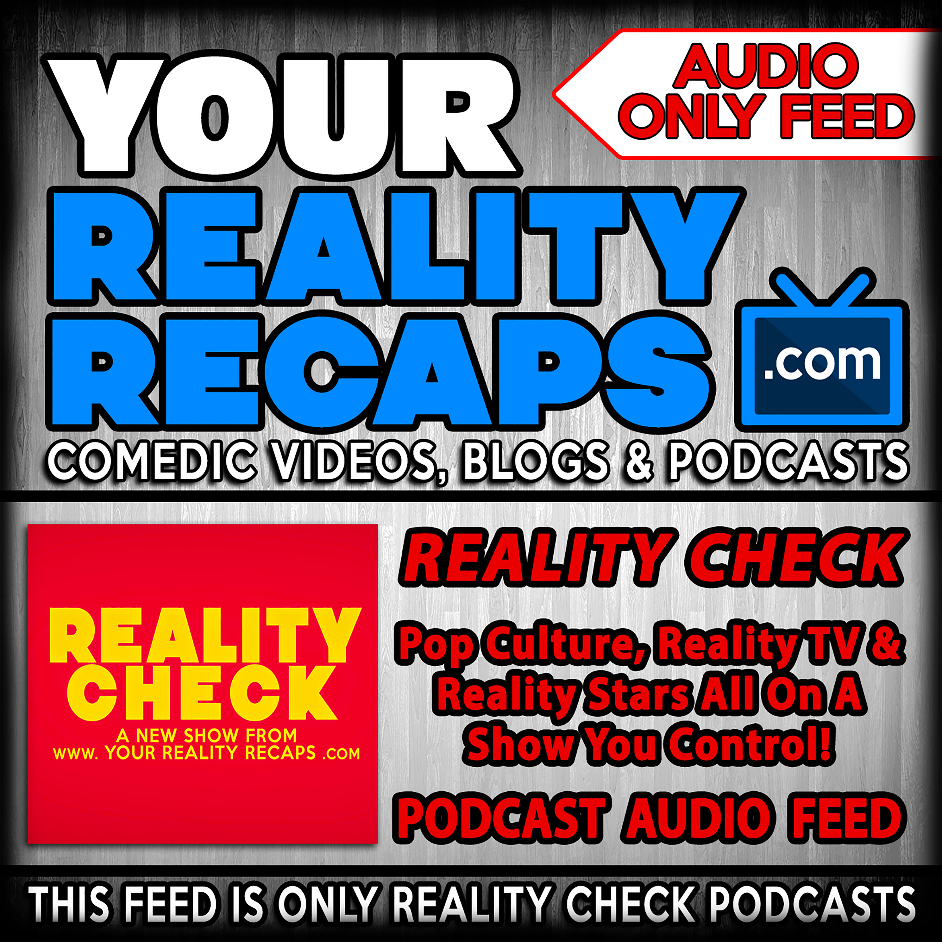 Your Reality Recaps:  Reality Check Podcast