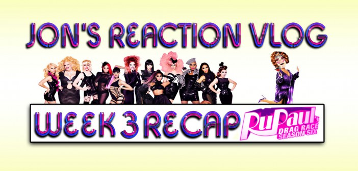 RuPaul's Drag Race 6:  Comedic Video Recap Week 3