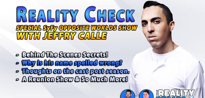 REALITY CHECK:  With Jeffry Calle From Opposite Worlds