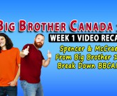 Spencer & McCrae's Video Recap Of Big Brother Canada Week 1