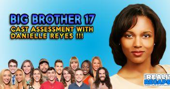 BB17 Cast Assessment w/ Danielle Reyes