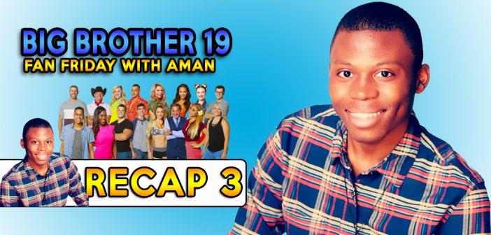 #BB19 Fan Friday:  Aman's Recap 3!