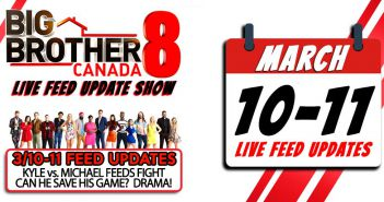 BBCAN8 LIVE FEED UPDATE SHOW:  March 10-11th