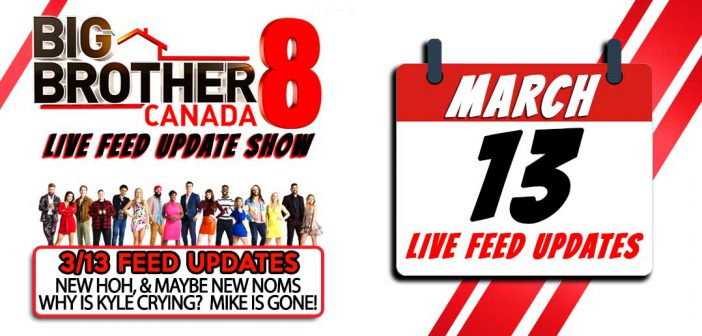 BBCAN8 LIVE FEED UPDATE SHOW:  March 13th